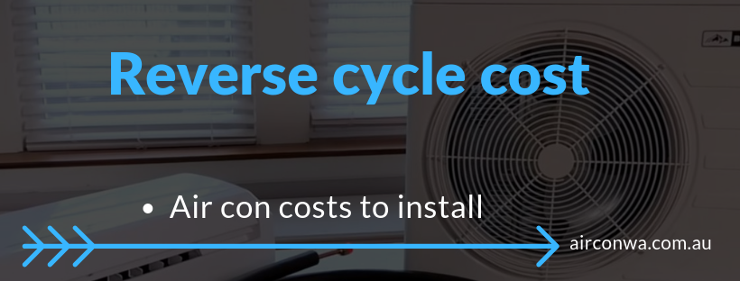 Reverse cycle air conditioning cost